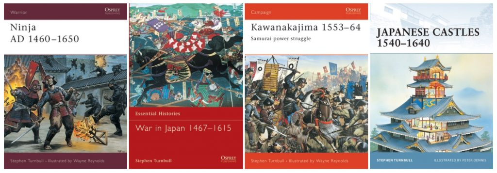 Steven Turnbull's books: Ninja AD 1460-1650; War in Japan 1467-1615; Kawanakajima 1553-64; Japanese Castles 1540-1640